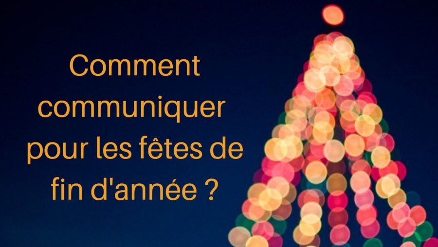 Comment communiquer pour les fêtes de fin d'année ?